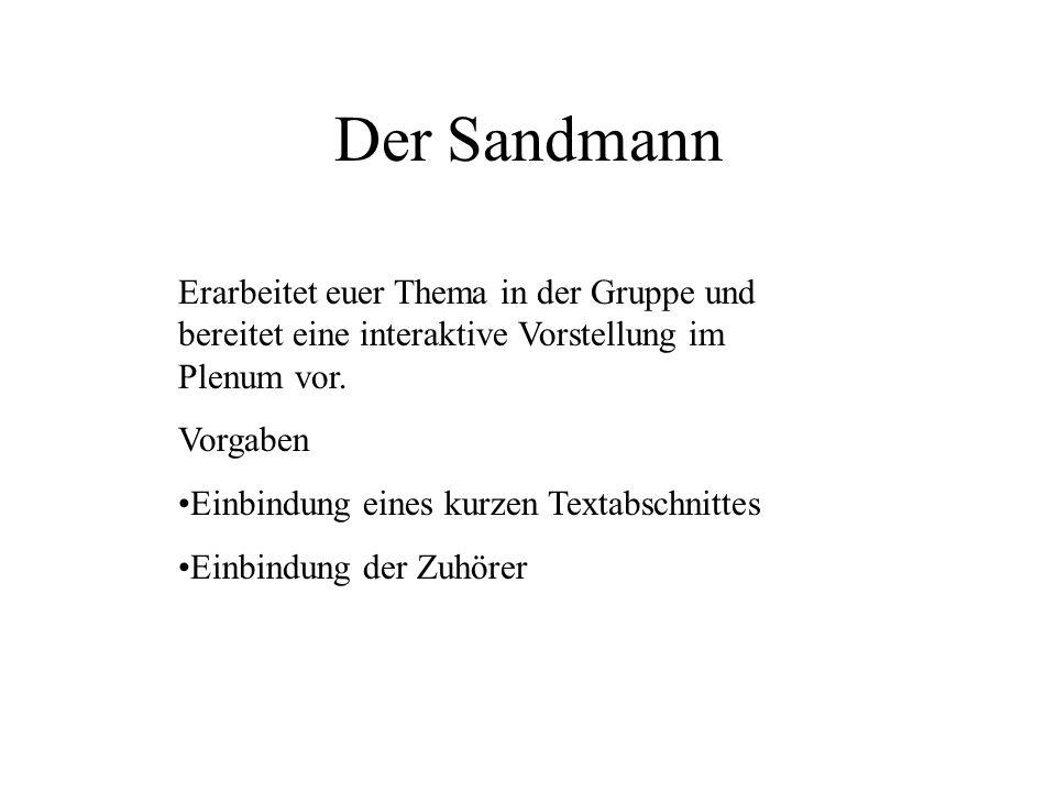 Das Sandmann-Motiv Suchen Sie Textstellen, in denen Details aus der Erzählung der Kinderfrau Nathanaels aufgegriffen werden.