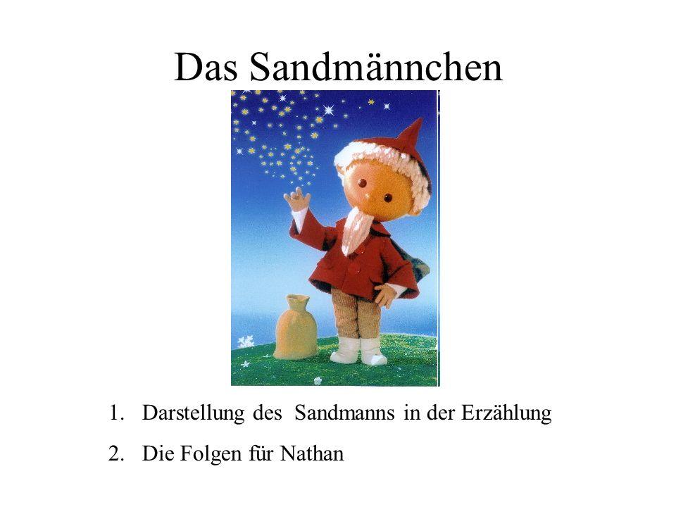 Das Sandmännchen 1.Darstellung des Sandmanns in der Erzählung 2.Die Folgen für Nathan