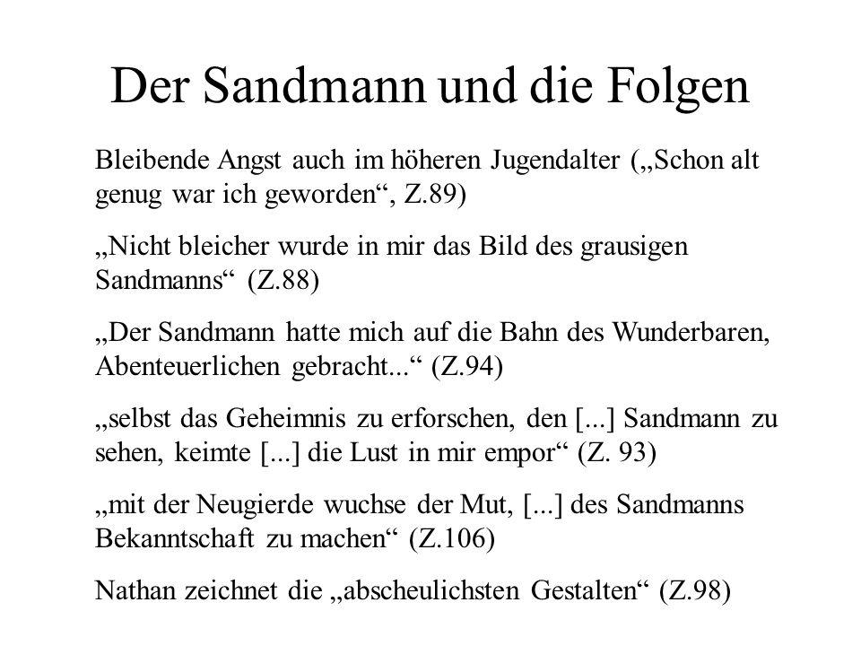 Der Sandmann und die Folgen Bleibende Angst auch im höheren Jugendalter (Schon alt genug war ich geworden, Z.89) Nicht bleicher wurde in mir das Bild