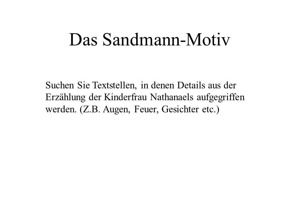 Das Sandmann-Motiv Suchen Sie Textstellen, in denen Details aus der Erzählung der Kinderfrau Nathanaels aufgegriffen werden. (Z.B. Augen, Feuer, Gesic