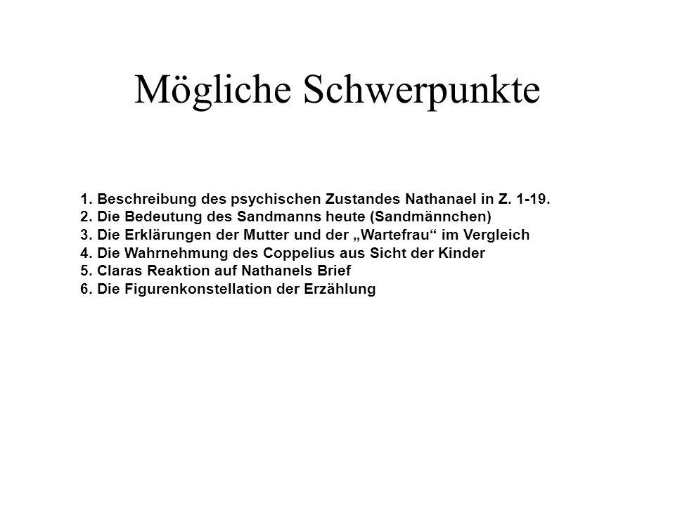 Mögliche Schwerpunkte 1. Beschreibung des psychischen Zustandes Nathanael in Z. 1-19. 2. Die Bedeutung des Sandmanns heute (Sandmännchen) 3. Die Erklä