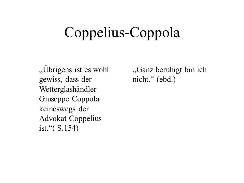 Coppelius-Coppola Übrigens ist es wohl gewiss, dass der Wetterglashändler Giuseppe Coppola keineswegs der Advokat Coppelius ist.( S.154) Ganz beruhigt