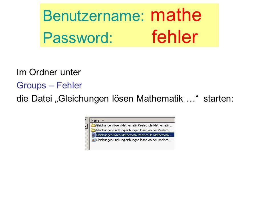 Benutzername: mathe Password: fehler Im Ordner unter Groups – Fehler die Datei Gleichungen lösen Mathematik … starten: