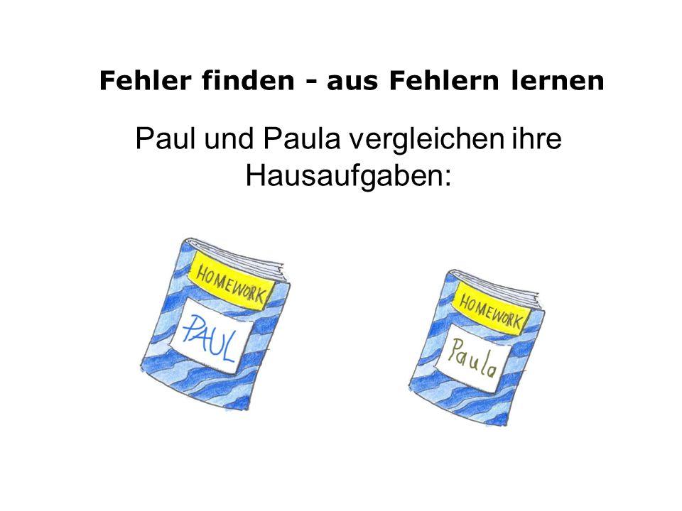 Fehler finden - aus Fehlern lernen Paul und Paula vergleichen ihre Hausaufgaben: