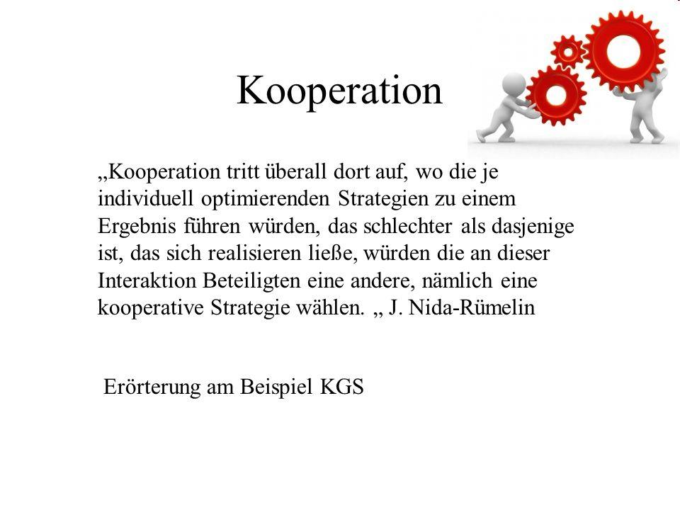 Kooperation Kooperation tritt überall dort auf, wo die je individuell optimierenden Strategien zu einem Ergebnis führen würden, das schlechter als dasjenige ist, das sich realisieren ließe, würden die an dieser Interaktion Beteiligten eine andere, nämlich eine kooperative Strategie wählen.