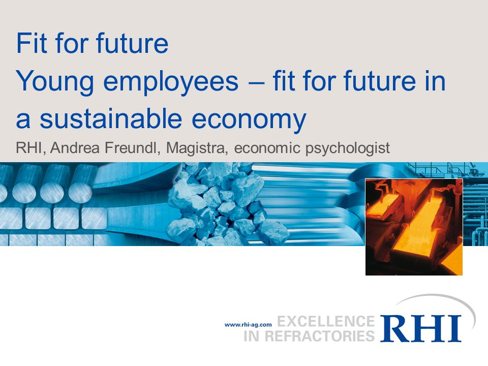 Fit for future Young employees – fit for future in a sustainable economy RHI, Andrea Freundl, Magistra, economic psychologist