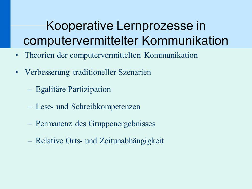 Kooperative Lernprozesse in computervermittelter Kommunikation Theorien der computervermittelten Kommunikation Verbesserung traditioneller Szenarien –