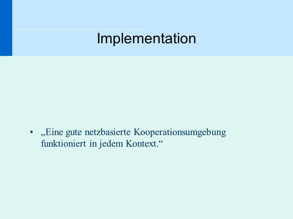 Implementation Eine gute netzbasierte Kooperationsumgebung funktioniert in jedem Kontext.