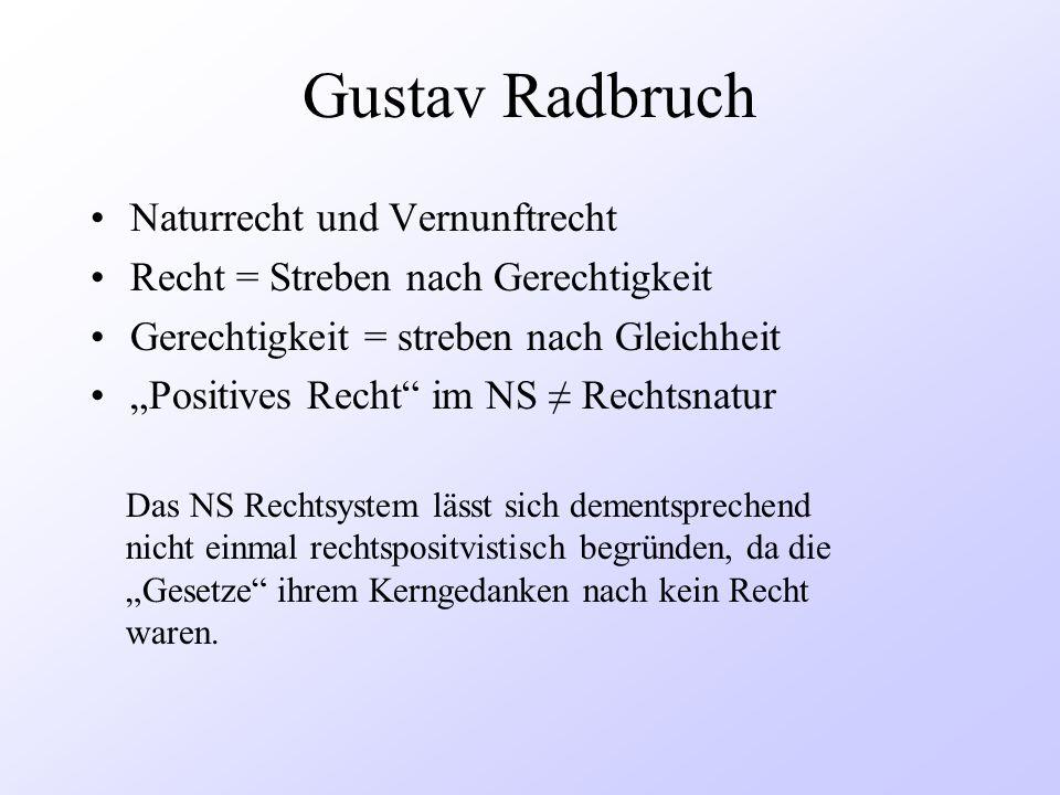 Gustav Radbruch Naturrecht und Vernunftrecht Recht = Streben nach Gerechtigkeit Gerechtigkeit = streben nach Gleichheit Positives Recht im NS Rechtsna