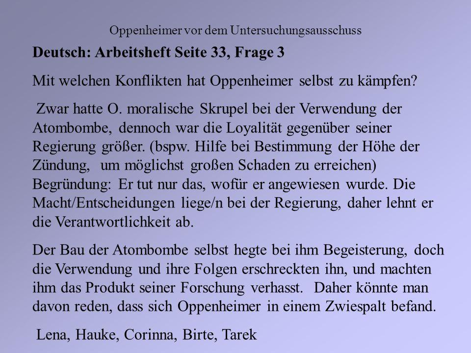Oppenheimer vor dem Untersuchungsausschuss Deutsch: Arbeitsheft Seite 33, Frage 3 Mit welchen Konflikten hat Oppenheimer selbst zu kämpfen? Zwar hatte