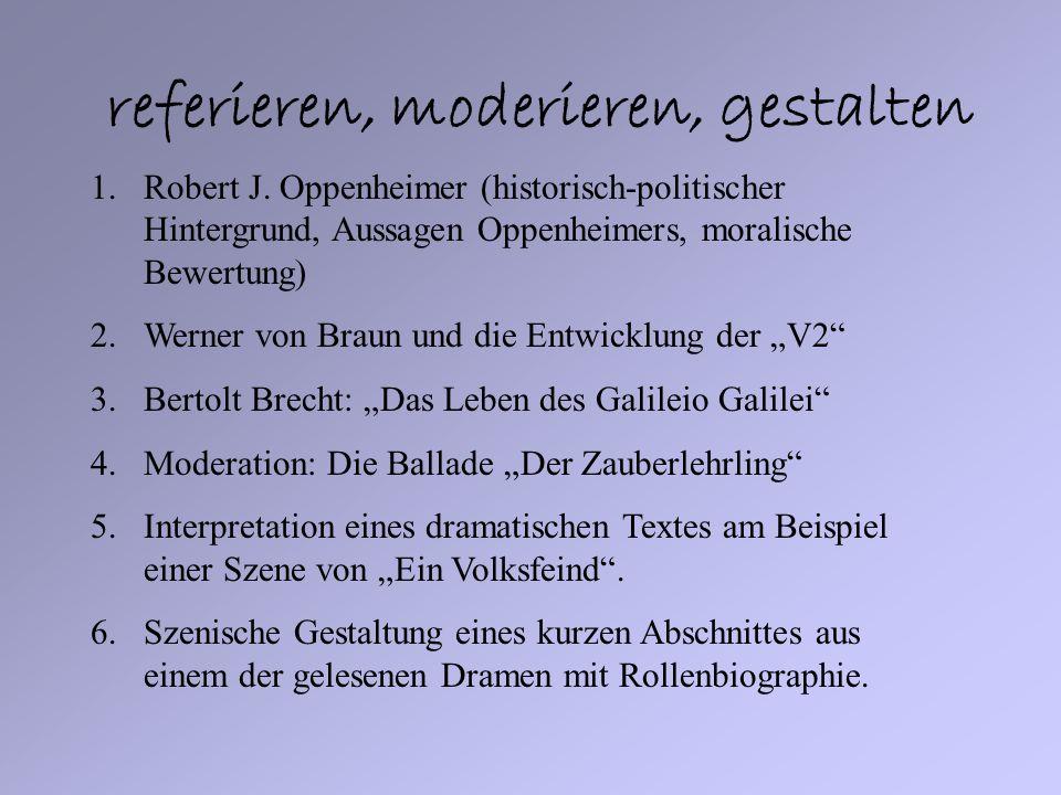 referieren, moderieren, gestalten 1.Robert J. Oppenheimer (historisch-politischer Hintergrund, Aussagen Oppenheimers, moralische Bewertung) 2.Werner v