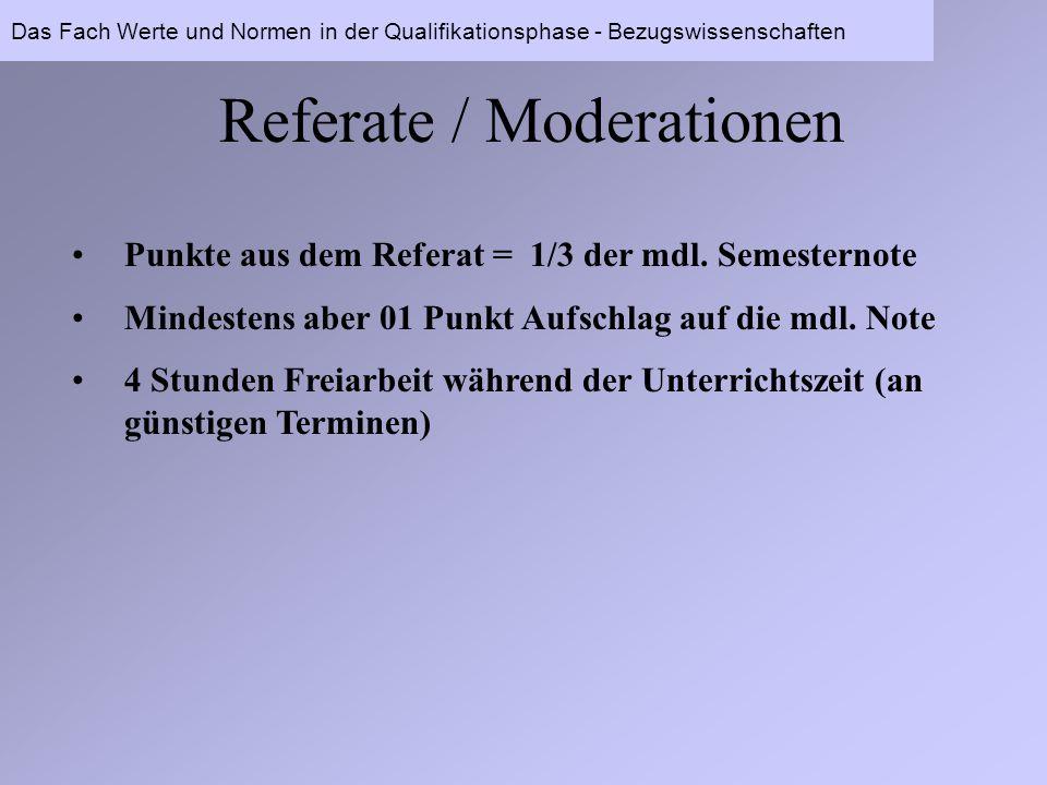 Referate / Moderationen Punkte aus dem Referat = 1/3 der mdl. Semesternote Mindestens aber 01 Punkt Aufschlag auf die mdl. Note 4 Stunden Freiarbeit w