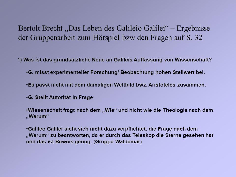 Bertolt Brecht Das Leben des Galileio Galilei – Ergebnisse der Gruppenarbeit zum Hörspiel bzw den Fragen auf S. 32 1) Was ist das grundsätzliche Neue