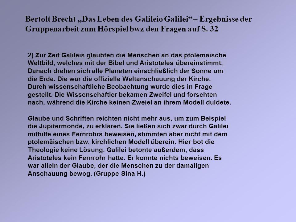 Bertolt Brecht Das Leben des Galileio Galilei – Ergebnisse der Gruppenarbeit zum Hörspiel bwz den Fragen auf S. 32 2) Zur Zeit Galileis glaubten die M