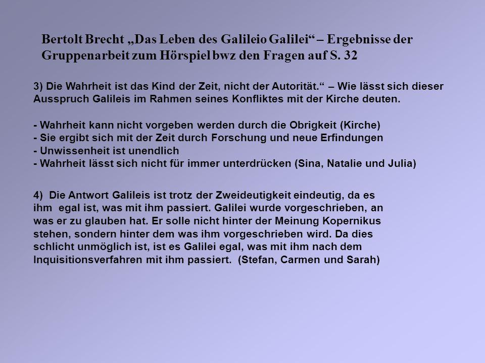 Bertolt Brecht Das Leben des Galileio Galilei – Ergebnisse der Gruppenarbeit zum Hörspiel bwz den Fragen auf S. 32 4) Die Antwort Galileis ist trotz d