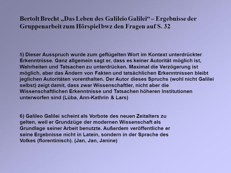 Bertolt Brecht Das Leben des Galileio Galilei – Ergebnisse der Gruppenarbeit zum Hörspiel bwz den Fragen auf S. 32 5 ) Dieser Ausspruch wurde zum gefl