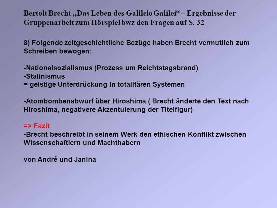 8) Folgende zeitgeschichtliche Bezüge haben Brecht vermutlich zum Schreiben bewogen: -Nationalsozialismus (Prozess um Reichtstagsbrand) -Stalinismus =