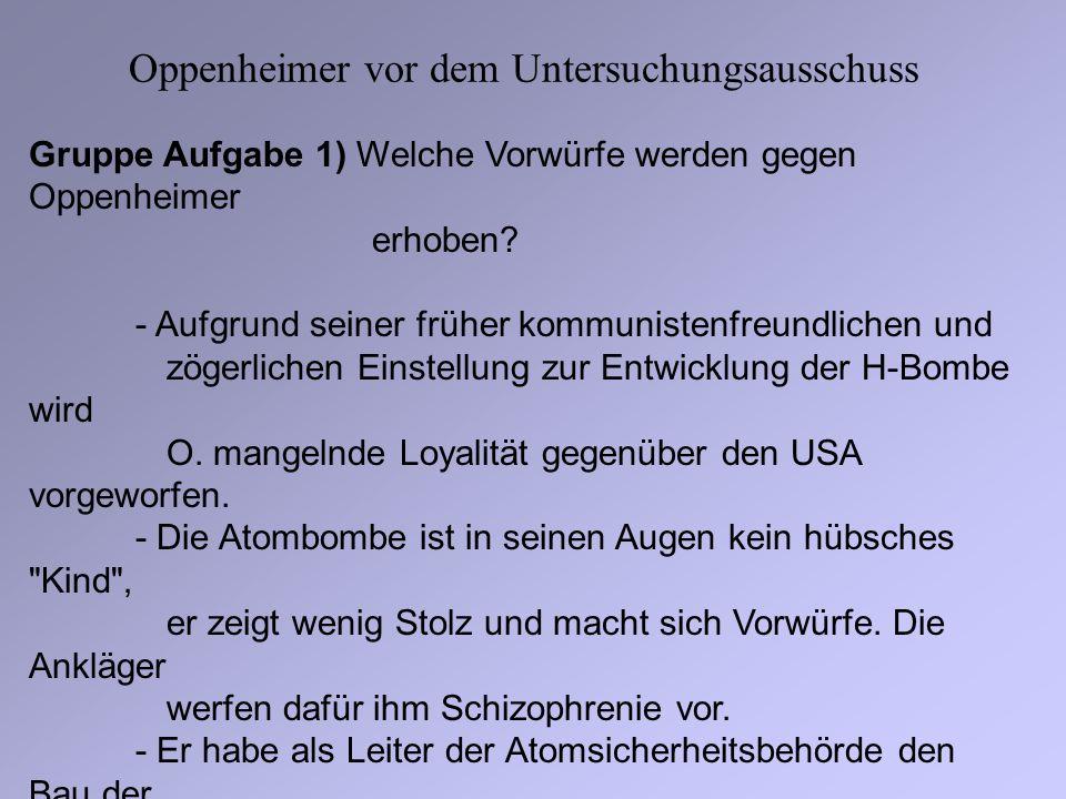 Oppenheimer vor dem Untersuchungsausschuss Gruppe Aufgabe 1) Welche Vorwürfe werden gegen Oppenheimer erhoben? - Aufgrund seiner früher kommunistenfre