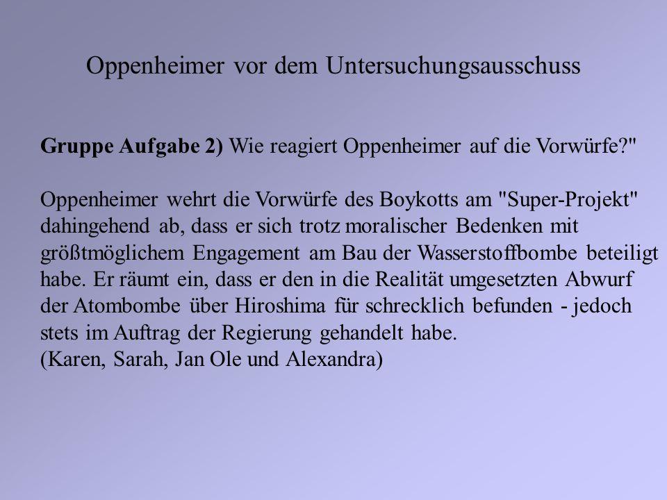 Oppenheimer vor dem Untersuchungsausschuss Gruppe Aufgabe 2) Wie reagiert Oppenheimer auf die Vorwürfe?