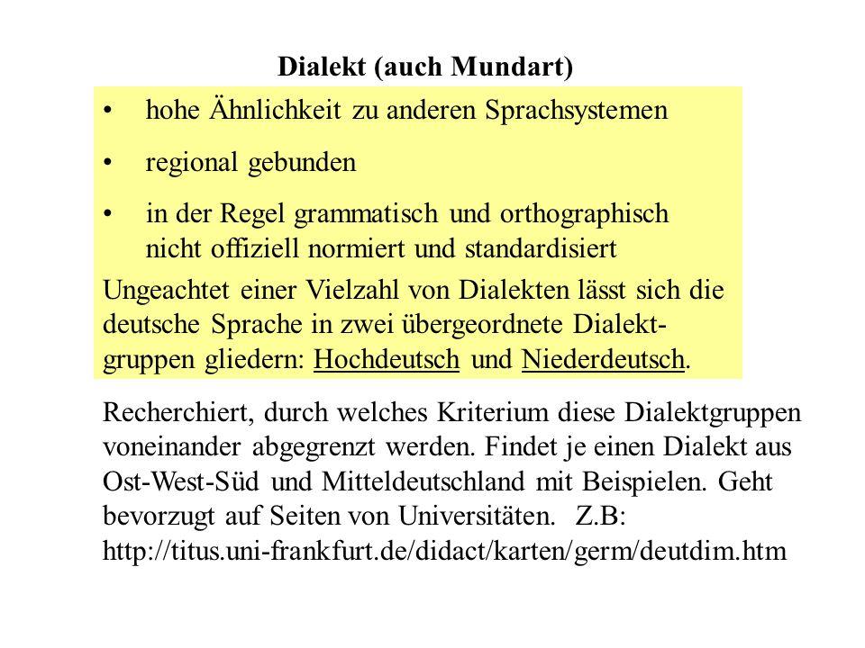 hohe Ähnlichkeit zu anderen Sprachsystemen regional gebunden in der Regel grammatisch und orthographisch nicht offiziell normiert und standardisiert D