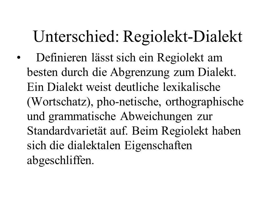 Unterschied: Regiolekt-Dialekt Definieren lässt sich ein Regiolekt am besten durch die Abgrenzung zum Dialekt. Ein Dialekt weist deutliche lexikalisch