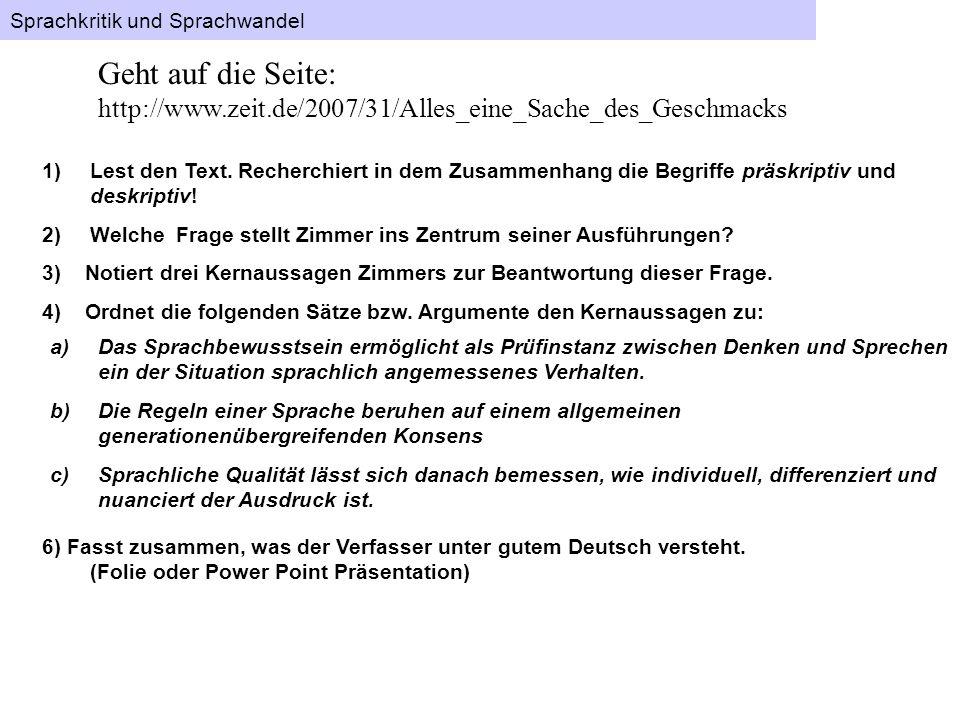 Geht auf die Seite: http://www.zeit.de/2007/31/Alles_eine_Sache_des_Geschmacks 1)Lest den Text. Recherchiert in dem Zusammenhang die Begriffe präskrip
