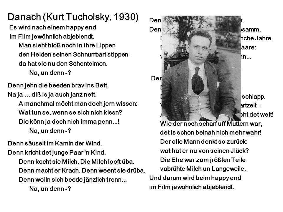 Danach (Kurt Tucholsky, 1930) Es wird nach einem happy end im Film jewöhnlich abjeblendt. Man sieht bloß noch in ihre Lippen den Helden seinen Schnurr