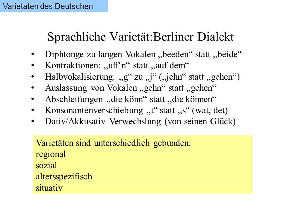 Sprachliche Varietät:Berliner Dialekt Diphtonge zu langen Vokalen beeden statt beide Kontraktionen: uffn statt auf dem Halbvokalisierung: g zu j (jehn