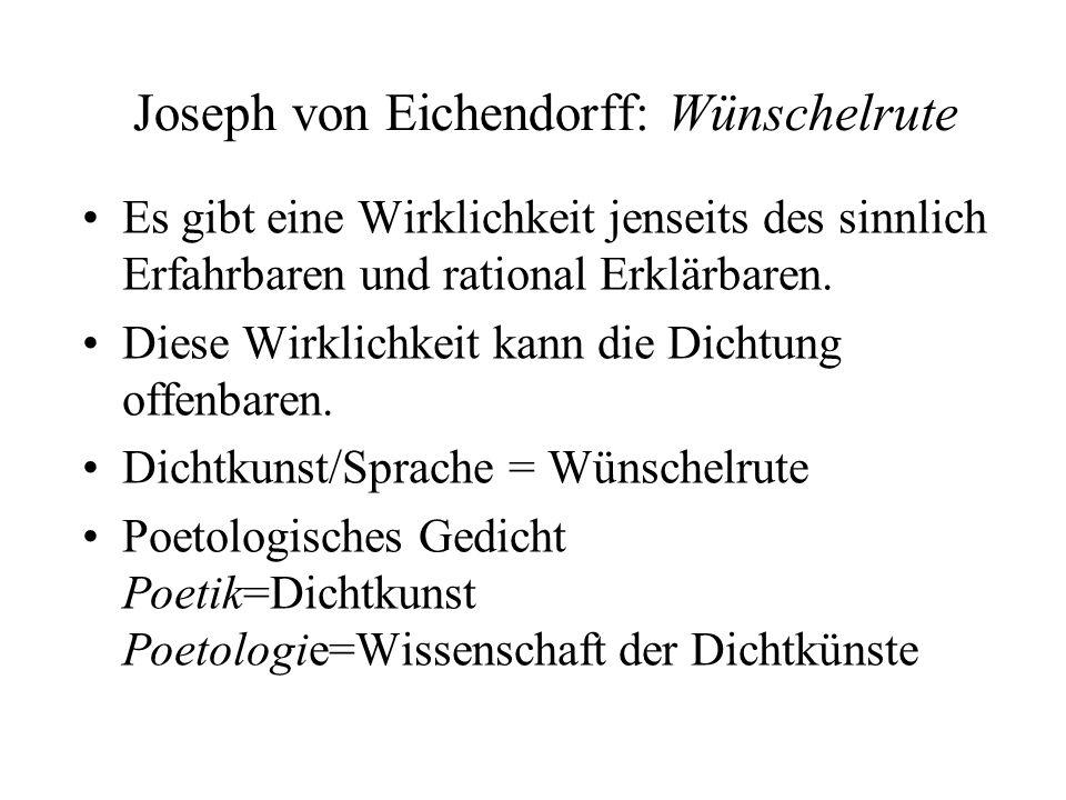 Joseph von Eichendorff: Wünschelrute Es gibt eine Wirklichkeit jenseits des sinnlich Erfahrbaren und rational Erklärbaren. Diese Wirklichkeit kann die