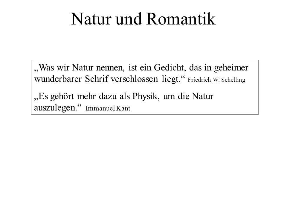 Natur und Romantik Was wir Natur nennen, ist ein Gedicht, das in geheimer wunderbarer Schrif verschlossen liegt. Friedrich W. Schelling Es gehört mehr