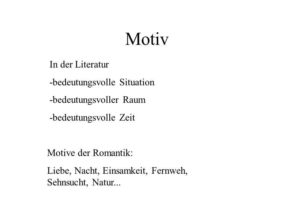 Motiv In der Literatur -bedeutungsvolle Situation -bedeutungsvoller Raum -bedeutungsvolle Zeit Motive der Romantik: Liebe, Nacht, Einsamkeit, Fernweh,