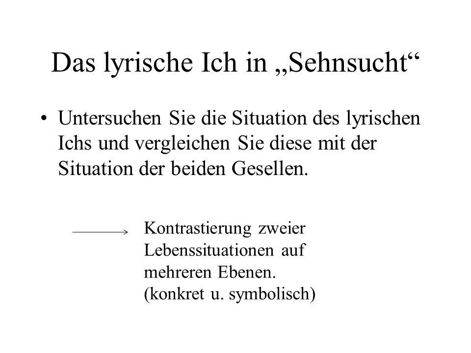 Das lyrische Ich in Sehnsucht Untersuchen Sie die Situation des lyrischen Ichs und vergleichen Sie diese mit der Situation der beiden Gesellen. Kontra