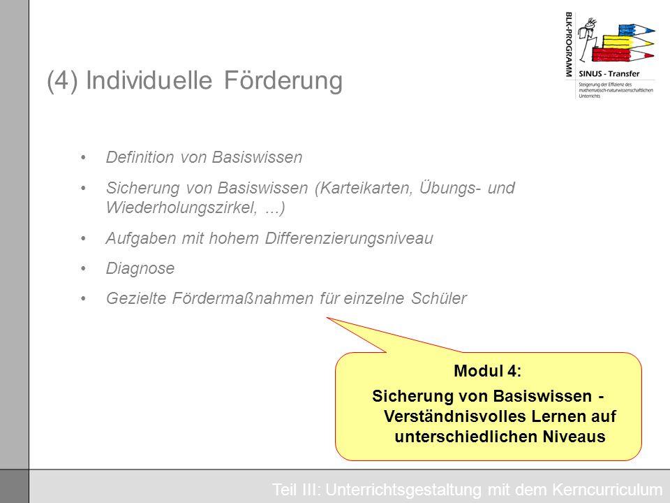 (4) Individuelle Förderung Teil III: Unterrichtsgestaltung mit dem Kerncurriculum Definition von Basiswissen Sicherung von Basiswissen (Karteikarten,