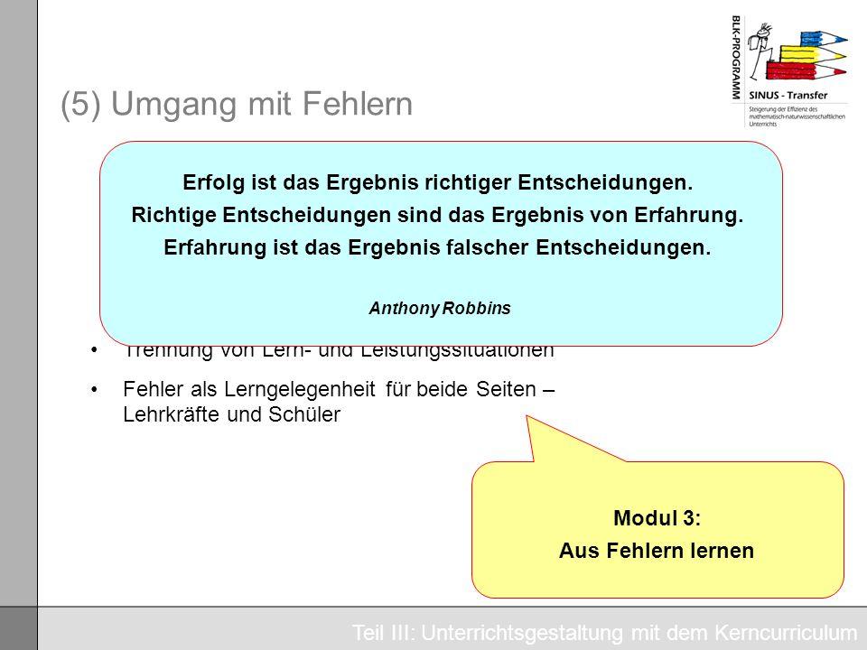 (5) Umgang mit Fehlern Um- und Irrwege sind Teile des Modellierungs- und Problemlöseprozesses. Teil III: Unterrichtsgestaltung mit dem Kerncurriculum