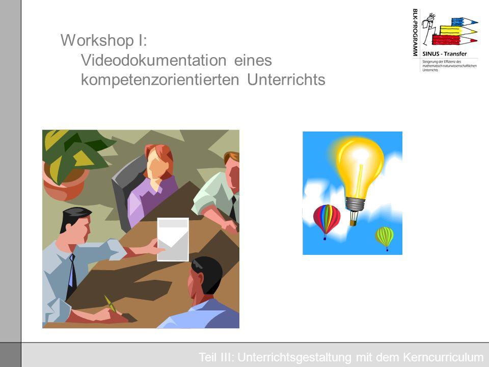 Workshop I: Videodokumentation eines kompetenzorientierten Unterrichts Teil III: Unterrichtsgestaltung mit dem Kerncurriculum