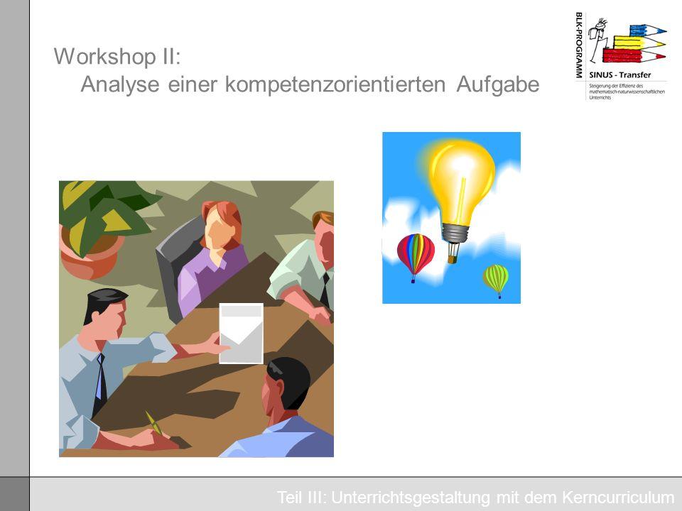 Workshop II: Analyse einer kompetenzorientierten Aufgabe Teil III: Unterrichtsgestaltung mit dem Kerncurriculum