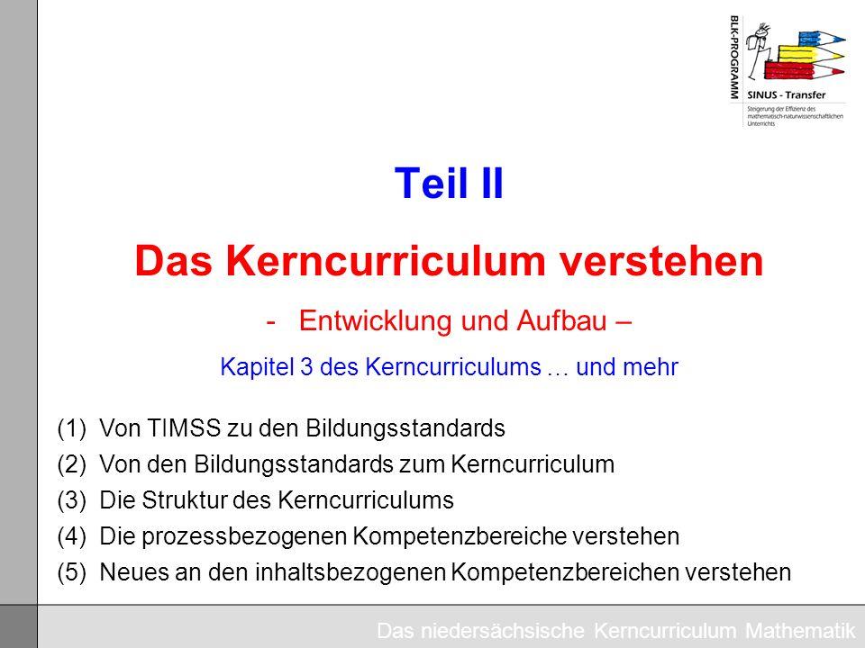 Teil II Das Kerncurriculum verstehen -Entwicklung und Aufbau – Kapitel 3 des Kerncurriculums … und mehr (1)Von TIMSS zu den Bildungsstandards (2)Von d
