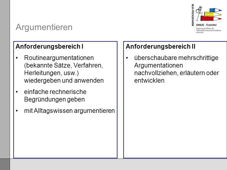 Argumentieren Anforderungsbereich II überschaubare mehrschrittige Argumentationen nachvollziehen, erläutern oder entwicklen Anforderungsbereich I Rout