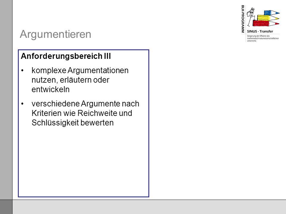 Argumentieren Anforderungsbereich III komplexe Argumentationen nutzen, erläutern oder entwickeln verschiedene Argumente nach Kriterien wie Reichweite