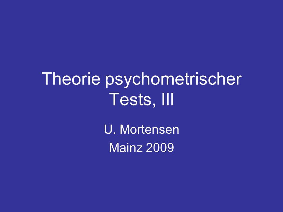 Theorie psychometrischer Tests, III U. Mortensen Mainz 2009
