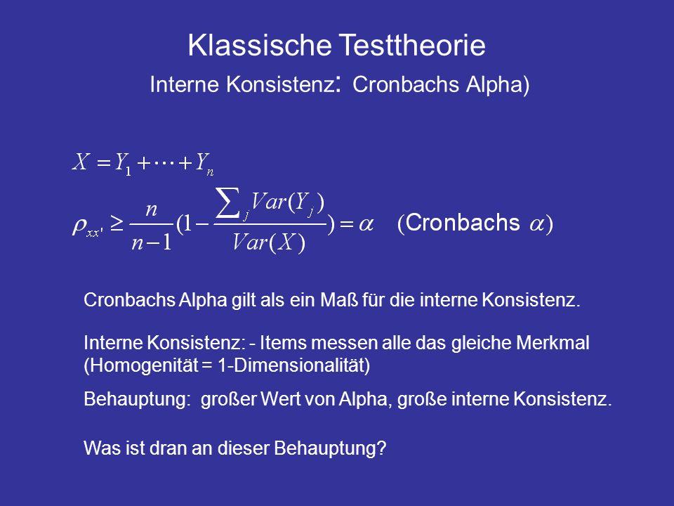 Klassische Testtheorie Interne Konsistenz : Cronbachs Alpha) Cronbachs Alpha gilt als ein Maß für die interne Konsistenz. Interne Konsistenz: - Items