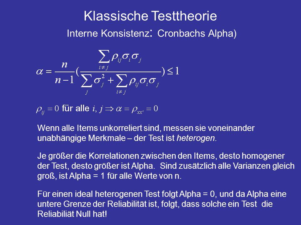 Klassische Testtheorie Interne Konsistenz : Cronbachs Alpha) Wenn alle Items unkorreliert sind, messen sie voneinander unabhängige Merkmale – der Test