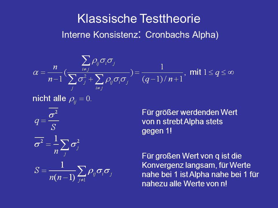Klassische Testtheorie Interne Konsistenz : Cronbachs Alpha) Für größer werdenden Wert von n strebt Alpha stets gegen 1! Für großen Wert von q ist die