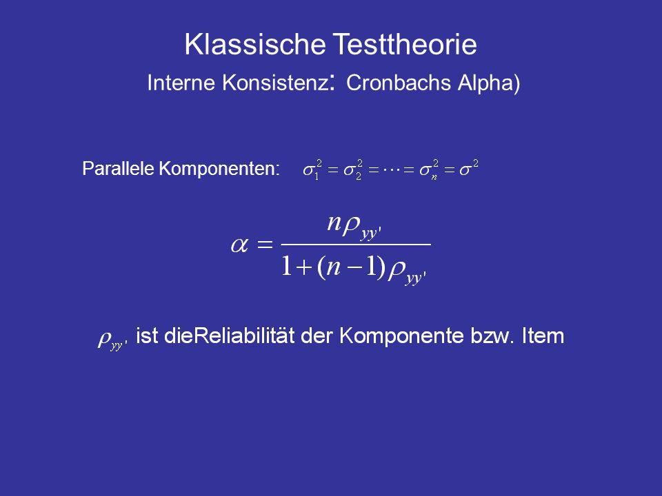 Klassische Testtheorie Interne Konsistenz : Cronbachs Alpha) Parallele Komponenten: