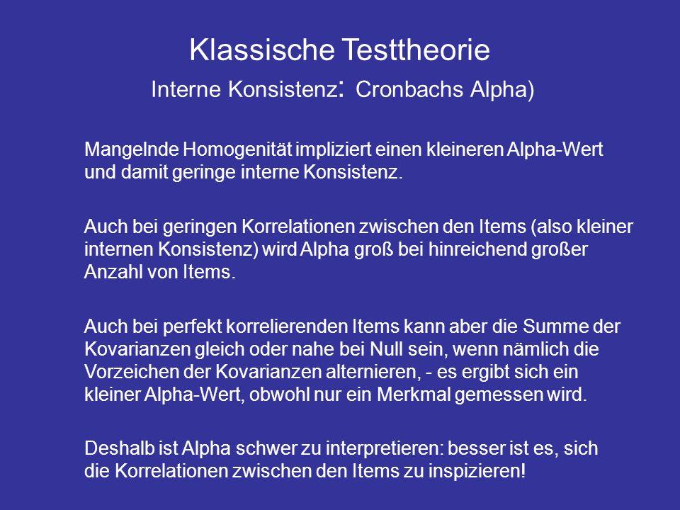 Klassische Testtheorie Interne Konsistenz : Cronbachs Alpha) Mangelnde Homogenität impliziert einen kleineren Alpha-Wert und damit geringe interne Kon