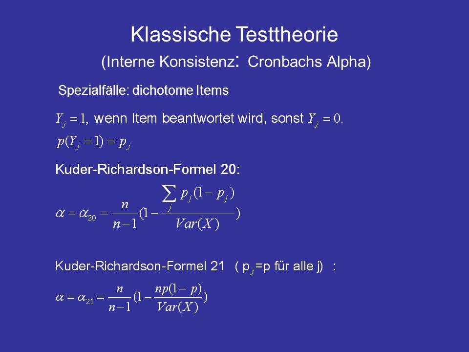 Klassische Testtheorie (Interne Konsistenz : Cronbachs Alpha) Spezialfälle: dichotome Items