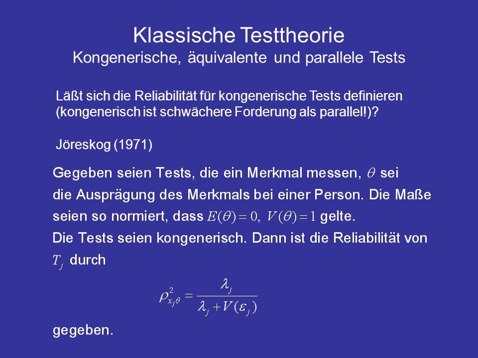 Klassische Testtheorie Kongenerische, äquivalente und parallele Tests Läßt sich die Reliabilität für kongenerische Tests definieren (kongenerisch ist