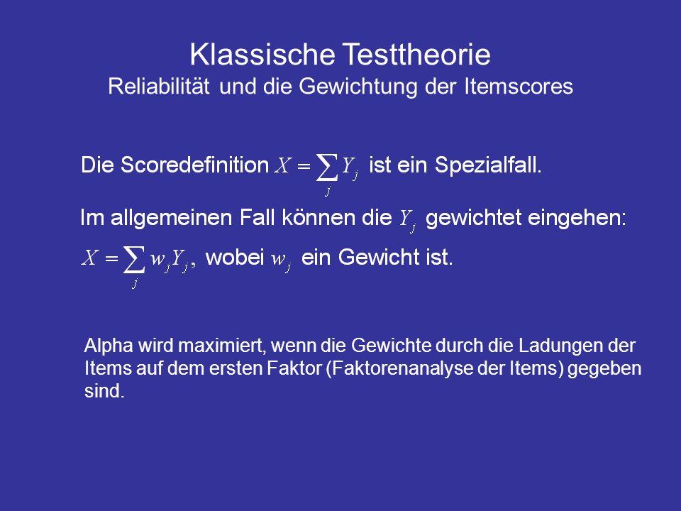 Klassische Testtheorie Reliabilität und die Gewichtung der Itemscores Alpha wird maximiert, wenn die Gewichte durch die Ladungen der Items auf dem ers