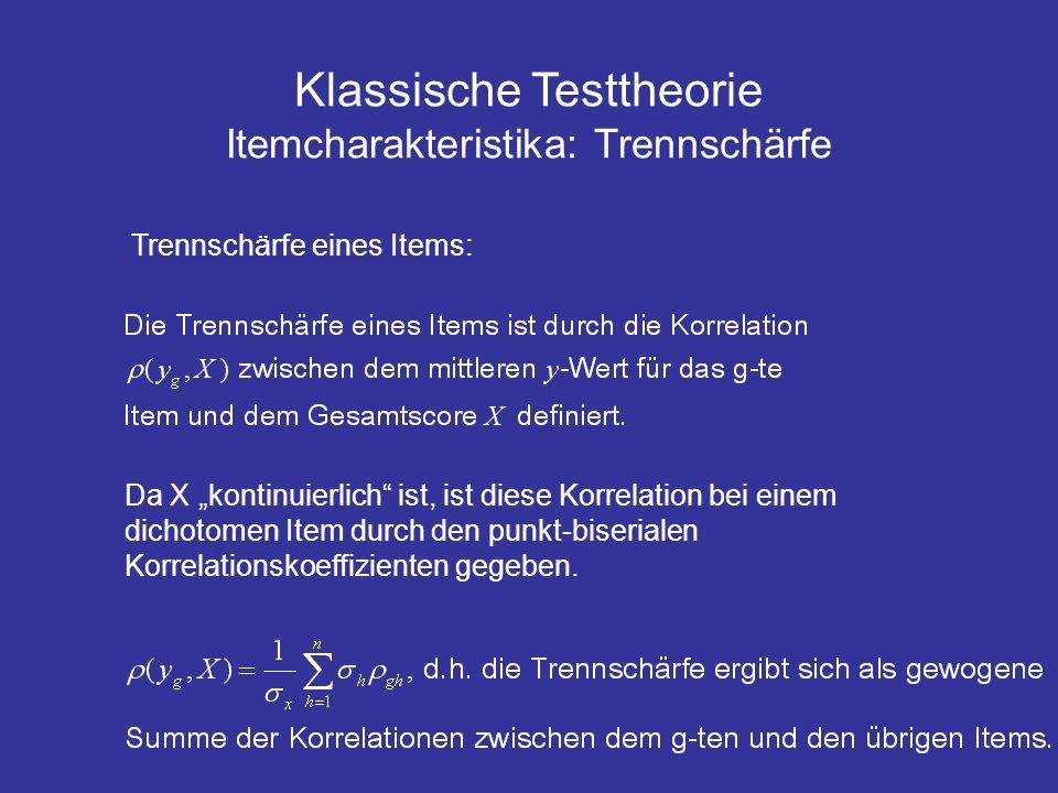 Klassische Testtheorie Itemcharakteristika: Trennschärfe Trennschärfe eines Items: Da X kontinuierlich ist, ist diese Korrelation bei einem dichotomen