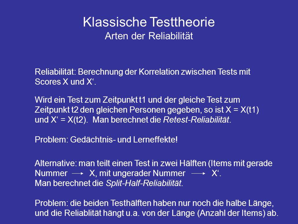 Klassische Testtheorie Arten der Reliabilität Reliabilität: Berechnung der Korrelation zwischen Tests mit Scores X und X. Wird ein Test zum Zeitpunkt